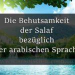 Die Behutsamkeit der Salaf bzgl. der arabischen Sprache