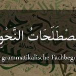 Arabische grammatikalische Fachbegriffe im Überblick